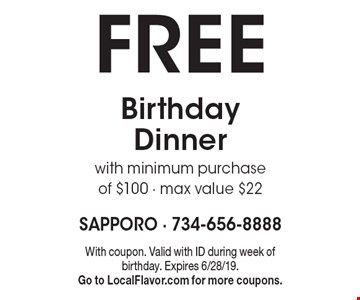 FREE Birthday Dinner with minimum purchase of $100 - max value $22. With coupon. Valid with ID during week of birthday. Expires 6/28/19. Go to LocalFlavor.com for more coupons.