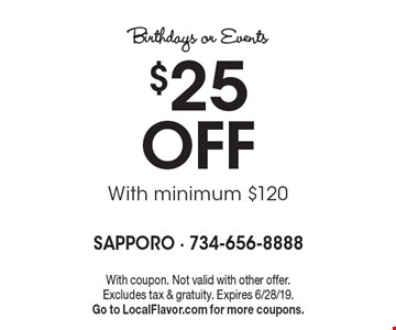 Birthdays or Events $25 Off With minimum $120. With coupon. Not valid with other offer. Excludes tax & gratuity. Expires 6/28/19. Go to LocalFlavor.com for more coupons.