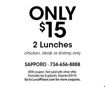 ONLY $15 2 Lunches chicken, steak or shrimp only. With coupon. Not valid with other offer. Excludes tax & gratuity. Expires 8/9/19. Go to LocalFlavor.com for more coupons.