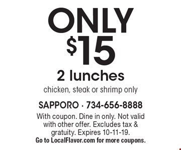 ONLY $15 for 2 lunches. Chicken, steak or shrimp only. With coupon. Not valid with other offer. Excludes tax & gratuity. Expires 10-11-19. Go to LocalFlavor.com for more coupons.