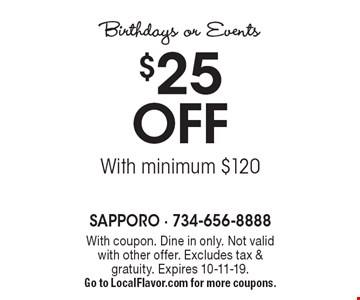 Birthdays or Events. $25 Off With minimum $120. With coupon. Not valid with other offer. Excludes tax & gratuity. Expires 10-11-19. Go to LocalFlavor.com for more coupons.