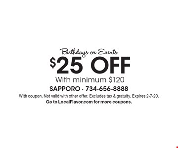 Birthdays or Events $25 Off. With minimum $120. With coupon. Not valid with other offer. Excludes tax & gratuity. Expires 2-7-20. Go to LocalFlavor.com for more coupons.