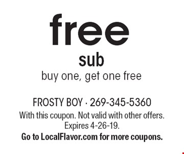 Free sub: buy one, get one free. With this coupon. Not valid with other offers. Expires 4-26-19. Go to LocalFlavor.com for more coupons.
