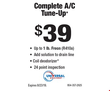 $39 Complete A/C Tune-Up* -Up to 1 lb. Freon (R410a) -Add solution to drain line - Coil deodorizer* -24 point inspection. 954-357-2925Expires 8/23/19.