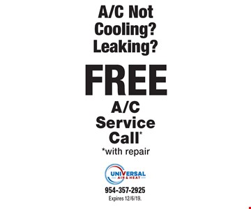 A/C Not Cooling? Leaking? FREE A/C Service Call* *with repair. Expires 12/6/19. 954-357-2925.