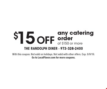 $15OFF any catering order of $150 or more. With this coupon. Not valid on holidays. Not valid with other offers. Exp. 8/9/19. Go to LocalFlavor.com for more coupons.