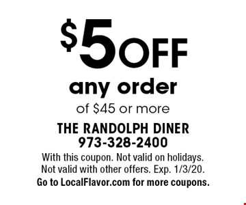 $5 off any order of $45 or more. With this coupon. Not valid on holidays. Not valid with other offers. Exp. 1/3/20. Go to LocalFlavor.com for more coupons.