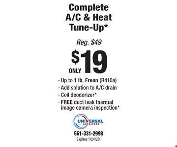 ONLY $19 for Complete A/C & Heat Tune-Up*. Up to 1 lb. Freon (R410a), Add solution to A/C drain, Coil deodorizer*,FREE duct leak thermal image camera inspection*. Reg. $49. Expires 1/24/20. 561-331-2998