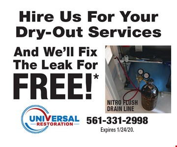 Hire Us For Your Dry-Out Services And We'll Fix The Leak For FREE!* 561-331-2998. Expires 1/24/20.