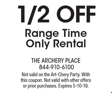 1/2 OFF Range Time Only Rental . Not valid on the Art-Chery Party. With this coupon. Not valid with other offers or prior purchases. Expires 5-10-19.