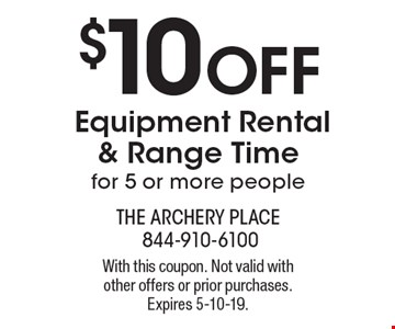 $10 OFFEquipment Rental & Range Timefor 5 or more people. With this coupon. Not valid with other offers or prior purchases. Expires 5-10-19.