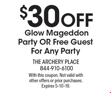 $30 OFFGlow MageddonParty OR Free Guest For Any Party. With this coupon. Not valid with other offers or prior purchases. Expires 5-10-19.