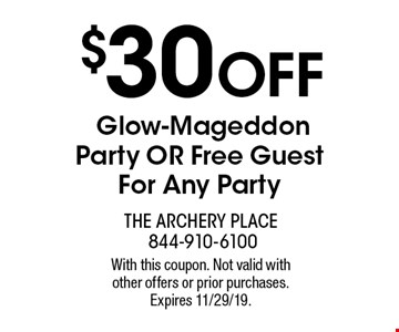 $30 OFF Glow-Mageddon Party OR Free Guest For Any Party. With this coupon. Not valid with other offers or prior purchases. Expires 11/29/19.
