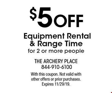 $5 Off Equipment Rental & Range Time for 2 or more people. With this coupon. Not valid with other offers or prior purchases. Expires 11/29/19.