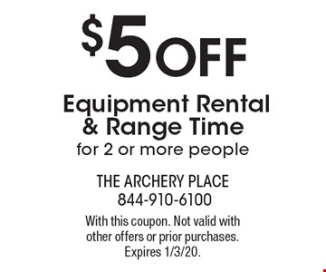 $5 OFF Equipment Rental & Range Time for 2 or more people. With this coupon. Not valid with other offers or prior purchases. Expires 1/3/20.