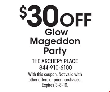 $30 OFF Glow Mageddon Party. With this coupon. Not valid with other offers or prior purchases. Expires 3-8-19.