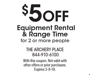 $5 OFF Equipment Rental & Range Time for 2 or more people. With this coupon. Not valid with other offers or prior purchases. Expires 3-8-19.