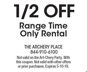 1/2 OFF Range Time Only Rental. Not valid on the Art-Chery Party. With this coupon. Not valid with other offers or prior purchases. Expires 5-10-19.
