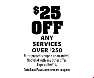 $25 OFF Any Services over $250. Must present coupon upon arrival. Not valid with any other offer.Expires 9/6/19. Go to LocalFlavor.com for more coupons.