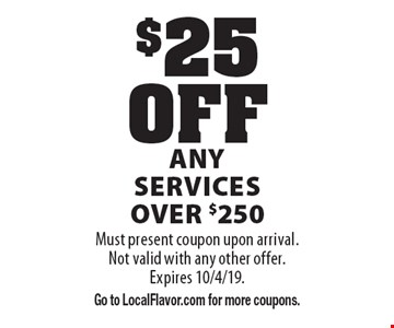 $25 OFF Any Services over $250. Must present coupon upon arrival. Not valid with any other offer. Expires 10/4/19. Go to LocalFlavor.com for more coupons.