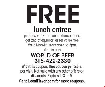 FREE lunch entree purchase any item on the lunch menu, get 2nd of equal or lesser value free. Valid Mon.-Fri. from open to 3pm, dine in only. With this coupon. One coupon per table, per visit. Not valid with any other offers or discounts. Expires 1-31-19. Go to LocalFlavor.com for more coupons.