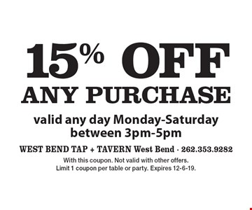 15% OFF any purchase valid any day Monday-Saturday between 3pm-5pm. With this coupon. Not valid with other offers. Limit 1 coupon per table or party. Expires 12-6-19.