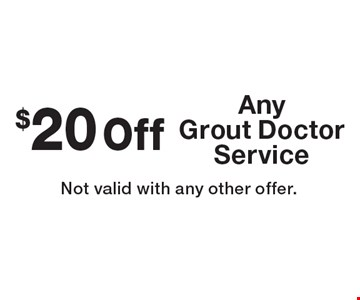 $20 Off Any Grout Doctor Service. Not valid with any other offer.