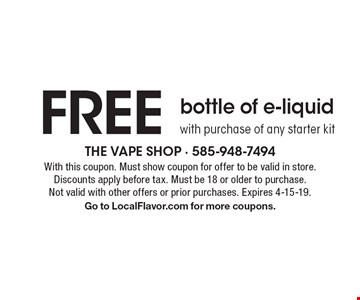 FREE bottle of e-liquid with purchase of any starter kit. With this coupon. Must show coupon for offer to be valid in store. Discounts apply before tax. Must be 18 or older to purchase. Not valid with other offers or prior purchases. Expires 4-15-19. Go to LocalFlavor.com for more coupons.