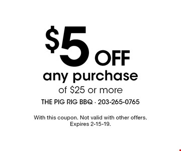 $5 OFF any purchase of $25 or more. With this coupon. Not valid with other offers. Expires 2-15-19.