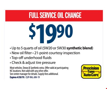 Full service oil change $19.90. Up to 5 quarts of oil (5W20 or 5W30 synthetic blend), New oil filter, 21-point courtesy inspection, Top-off underhood fluids, Check & adjust tire pressure. Most vehicles. Dexos & Synthetic extra. Offer valid at participating NC locations. Not valid with any other offer. See center manager for details. Supply fees additional. Expires 4/30/19. CLIP-RAL-JAN-19