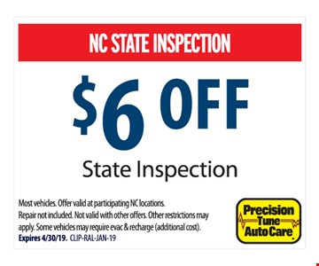 $6 OFF NC state inspection. Most vehicles. Offer valid at participating NC locations. Repair not included. Not valid with other offers. Other restrictions may apply. Some vehicles may require evac & recharge (additional cost). Expires 4/30/19 CLIP-RAL-JAN-19