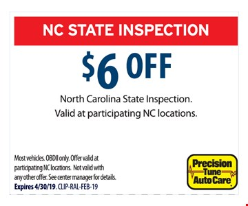 $6 off North Carolina state inspection.Valid at participating NC locations. Most vehicles. OBDII only. Offer valid at participating NC locations. Not valid with any other offer. See center manager for details. Expires 04/30/19. CLIP-RAL-FEB-19