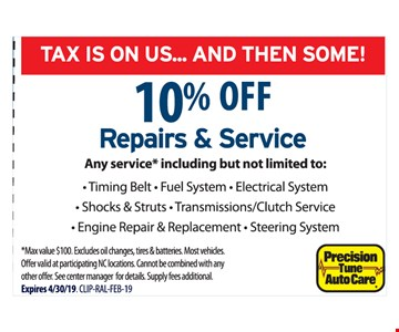 10% off repairs & service. Any service including but not limited to: timing belt, fuel system, electrical system, shocks & struts, transmissions/clutch service, engine repair & replacement, steering system. Max value $100. Excludes oil changes, tires & batteries. Most vehicles. Offer valid at participating NC locations. Cannot be combined with any other offer. See center manager for details. Supply fees additional. Expires 04/30/19. CLIP-RAL-FEB-19