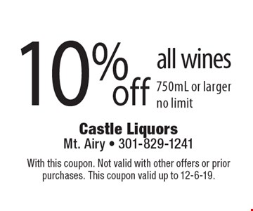 10%off all wines 750mL or larger no limit. With this coupon. Not valid with other offers or prior purchases. This coupon valid up to 12-6-19.