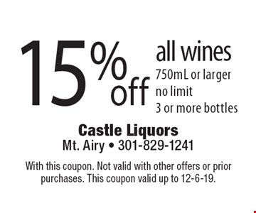 15%off all wines 750mL or larger no limit 3 or more bottles. With this coupon. Not valid with other offers or prior purchases. This coupon valid up to 12-6-19.