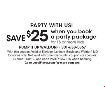 PARTY WITH US! Save $25 when you book a party package for 15 or more kids. With this coupon. Valid at Elkridge, Lanham-Bowie and Waldorf, MD locations only. Not valid with other discounts, coupons or specials. Expires 11/8/19. Use code PARTYSAVE25 when booking. Go to LocalFlavor.com for more coupons.