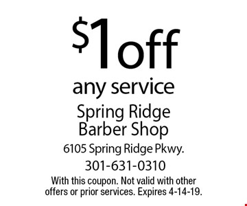 $1 off any service. With this coupon. Not valid with other offers or prior services. Expires 4-14-19.