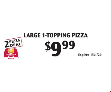 $9.99 Large 1-topping pizza. Expires 1/31/20