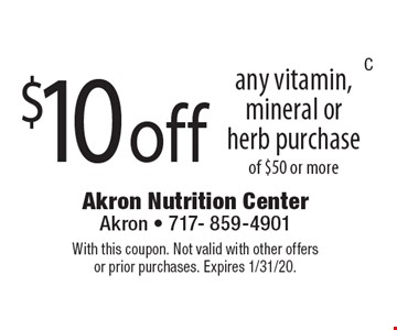 $10 off any vitamin, mineral or herb purchase of $50 or more. With this coupon. Not valid with other offers or prior purchases. Expires 1/31/20.