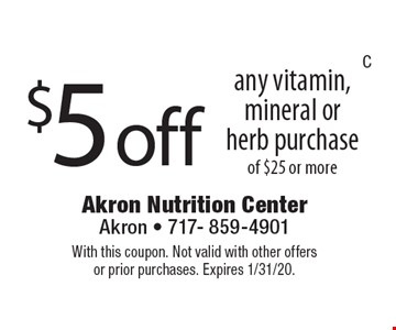$5 off any vitamin, mineral or herb purchase of $25 or more. With this coupon. Not valid with other offers or prior purchases. Expires 1/31/20.