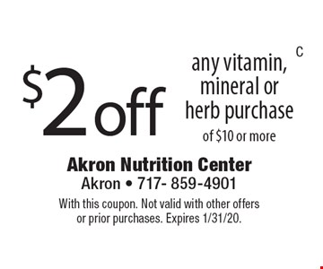 $2 off any vitamin, mineral or herb purchase of $10 or more. With this coupon. Not valid with other offers or prior purchases. Expires 1/31/20.