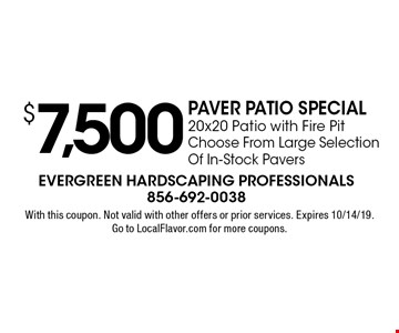 $7,500 Paver patio special. 20x20 Patio with Fire Pit. Choose From Large Selection Of In-Stock Pavers. With this coupon. Not valid with other offers or prior services. Expires 10/14/19. Go to LocalFlavor.com for more coupons.