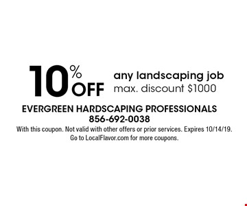 10% off any landscaping job max. discount $1000. With this coupon. Not valid with other offers or prior services. Expires 10/14/19. Go to LocalFlavor.com for more coupons.