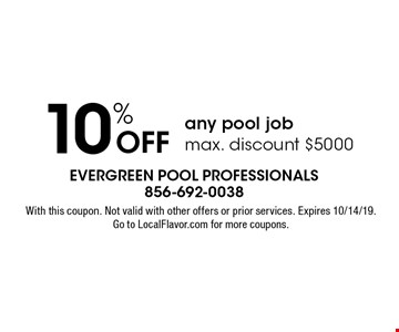 10% off any pool job max. discount $5000. With this coupon. Not valid with other offers or prior services. Expires 10/14/19. Go to LocalFlavor.com for more coupons.