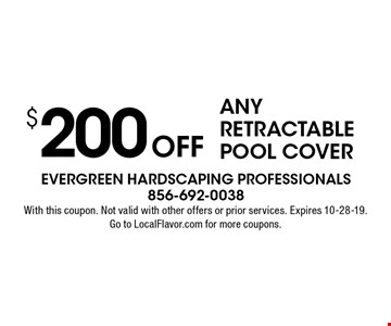 $200 offany retractable pool cover. With this coupon. Not valid with other offers or prior services. Expires 10-28-19. Go to LocalFlavor.com for more coupons.
