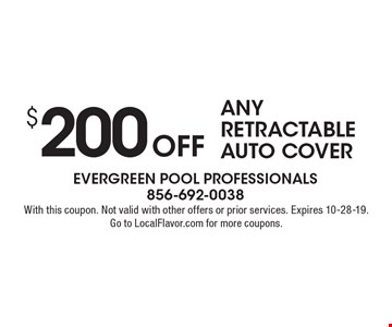 $200 Off Any Retractable AUTO Cover. With this coupon. Not valid with other offers or prior services. Expires 10-28-19. Go to LocalFlavor.com for more coupons.