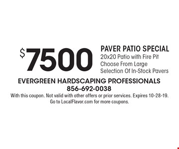 $7500 PAVER PATIO SPECIAL. 20x20 Patio with Fire Pit. Choose From Large Selection Of In-Stock Pavers. With this coupon. Not valid with other offers or prior services. Expires 10-28-19. Go to LocalFlavor.com for more coupons.
