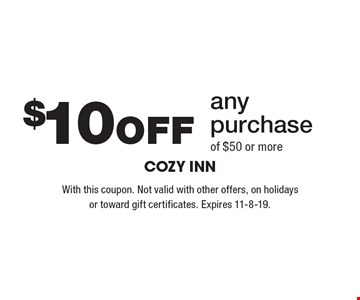 $10Off any purchase of $50 or more. With this coupon. Not valid with other offers, on holidays or toward gift certificates. Expires 11-8-19.