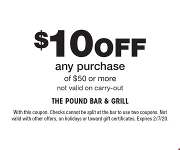 $10 Off any purchase of $50 or more. Not valid on carry-out. With this coupon. Checks cannot be split at the bar to use two coupons. Not valid with other offers, on holidays or toward gift certificates. Expires 2/7/20.