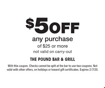 $5 Off any purchase of $25 or more. Not valid on carry-out. With this coupon. Checks cannot be split at the bar to use two coupons. Not valid with other offers, on holidays or toward gift certificates. Expires 2/7/20.